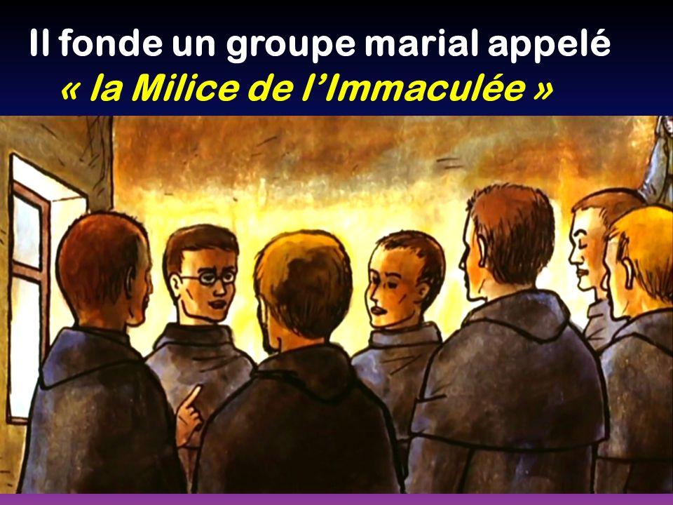 Il fonde un groupe marial appelé « la Milice de lImmaculée »