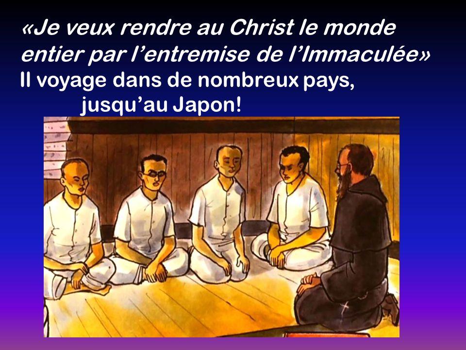 «Je veux rendre au Christ le monde entier par lentremise de lImmaculée» Il voyage dans de nombreux pays, jusquau Japon!