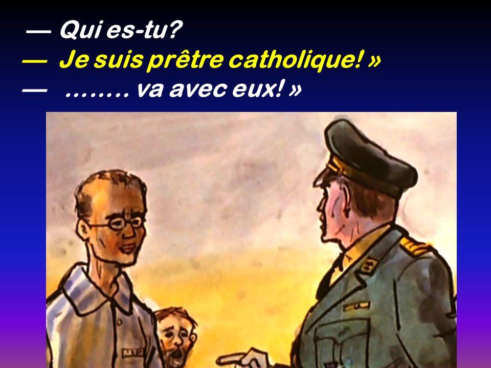 Qui es-tu? Je suis prêtre catholique! » …….. va avec eux! »