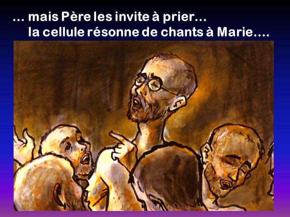 … mais Père les invite à prier… la cellule résonne de chants à Marie….