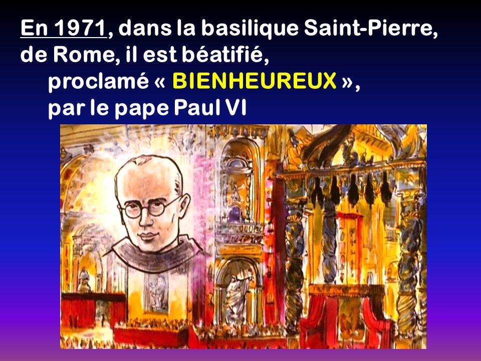 En 1971, dans la basilique Saint-Pierre, de Rome, il est béatifié, proclamé « BIENHEUREUX », par le pape Paul VI