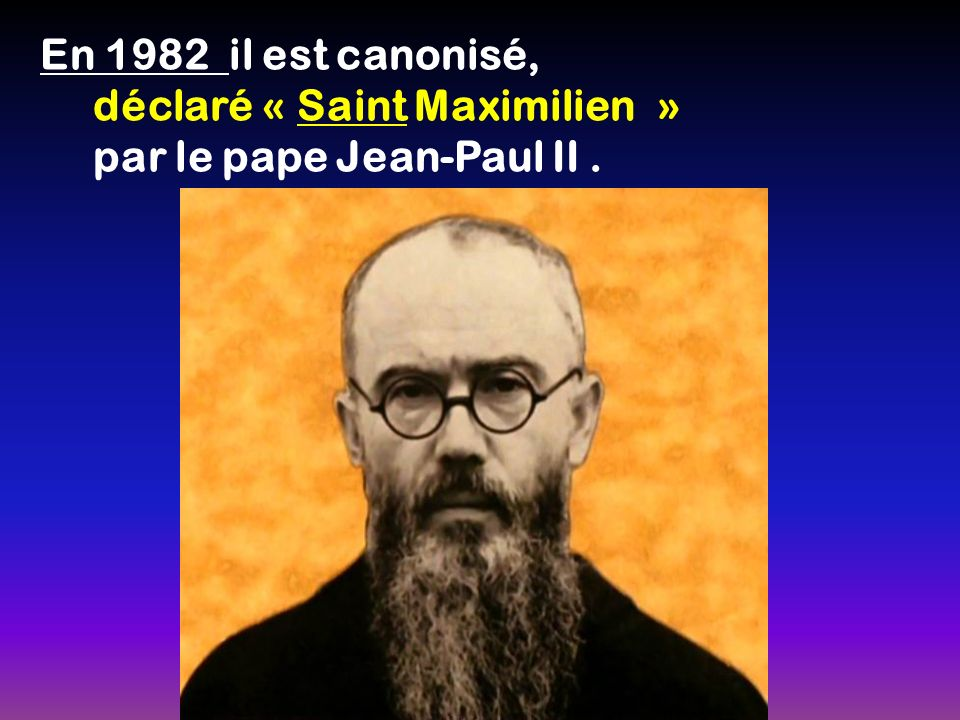En 1982 il est canonisé, déclaré « Saint Maximilien » par le pape Jean-Paul II.