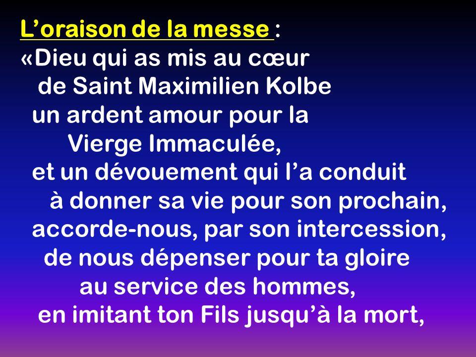 Loraison de la messe : «Dieu qui as mis au cœur de Saint Maximilien Kolbe un ardent amour pour la Vierge Immaculée, et un dévouement qui la conduit à