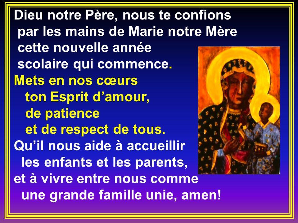 Dieu notre Père, nous te confions par les mains de Marie notre Mère cette nouvelle année scolaire qui commence. Mets en nos cœurs ton Esprit damour, d