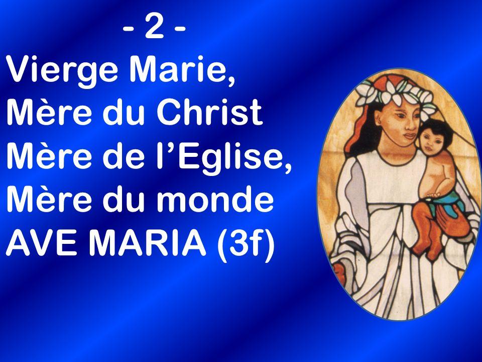- 2 - Vierge Marie, Mère du Christ Mère de lEglise, Mère du monde AVE MARIA (3f)