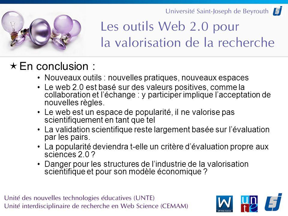 En conclusion : Nouveaux outils : nouvelles pratiques, nouveaux espaces Le web 2.0 est basé sur des valeurs positives, comme la collaboration et léchange : y participer implique lacceptation de nouvelles règles.