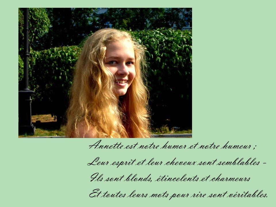 Annette est notre humor et notre humeur ; Leur esprit et leur cheveux sont semblables - Ils sont blonds, étincelents et charmeurs Et toutes leurs mots pour rire sont véritables.