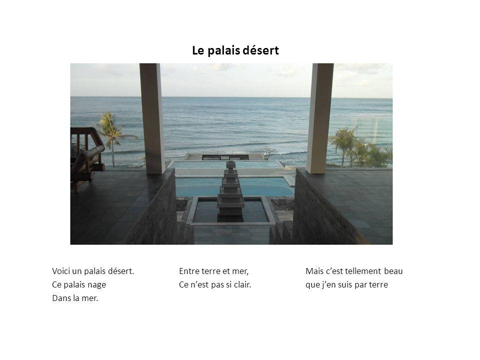 Le palais désert Voici un palais désert.Ce palais nage Dans la mer.