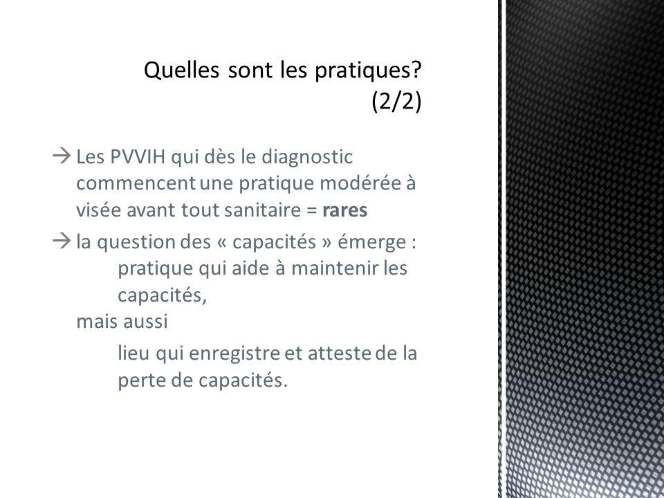 Les PVVIH qui dès le diagnostic commencent une pratique modérée à visée avant tout sanitaire = rares la question des « capacités » émerge : pratique qui aide à maintenir les capacités, mais aussi lieu qui enregistre et atteste de la perte de capacités.
