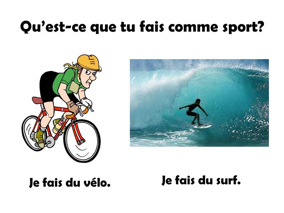 Quest-ce que tu fais comme sport? Je fais du vélo. Je fais du surf.