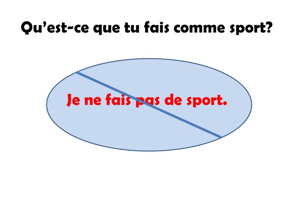 Quest-ce que tu fais comme sport? Je ne fais pas de sport.