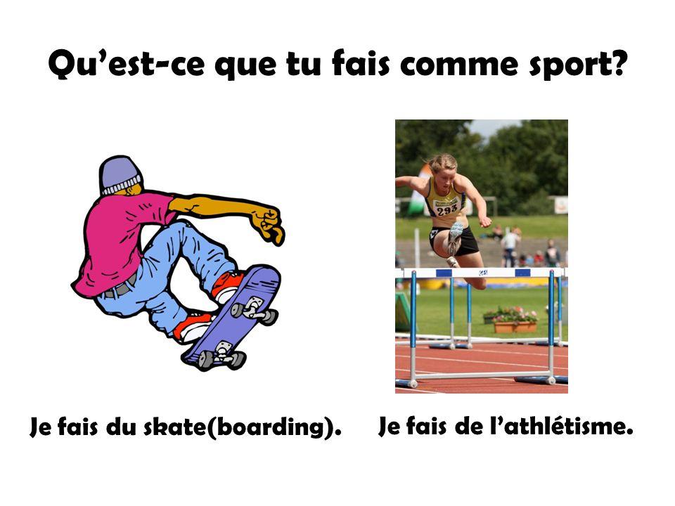Quest-ce que tu fais comme sport? Je fais du skate(boarding). Je fais de lathlétisme.