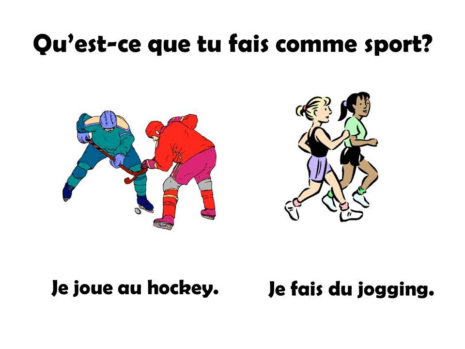Quest-ce que tu fais comme sport? Je joue au hockey. Je fais du jogging.