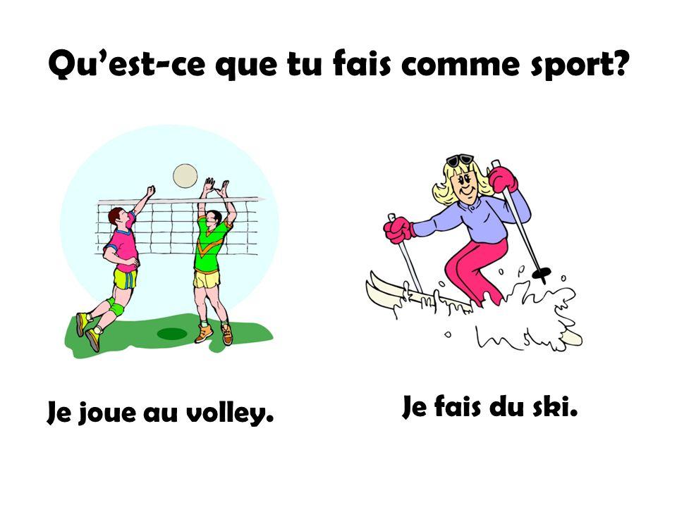 Quest-ce que tu fais comme sport? Je joue au volley. Je fais du ski.