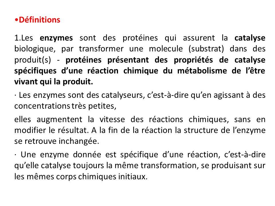 Définitions 1.Les enzymes sont des protéines qui assurent la catalyse biologique, par transformer une molecule (substrat) dans des produit(s) - protéi