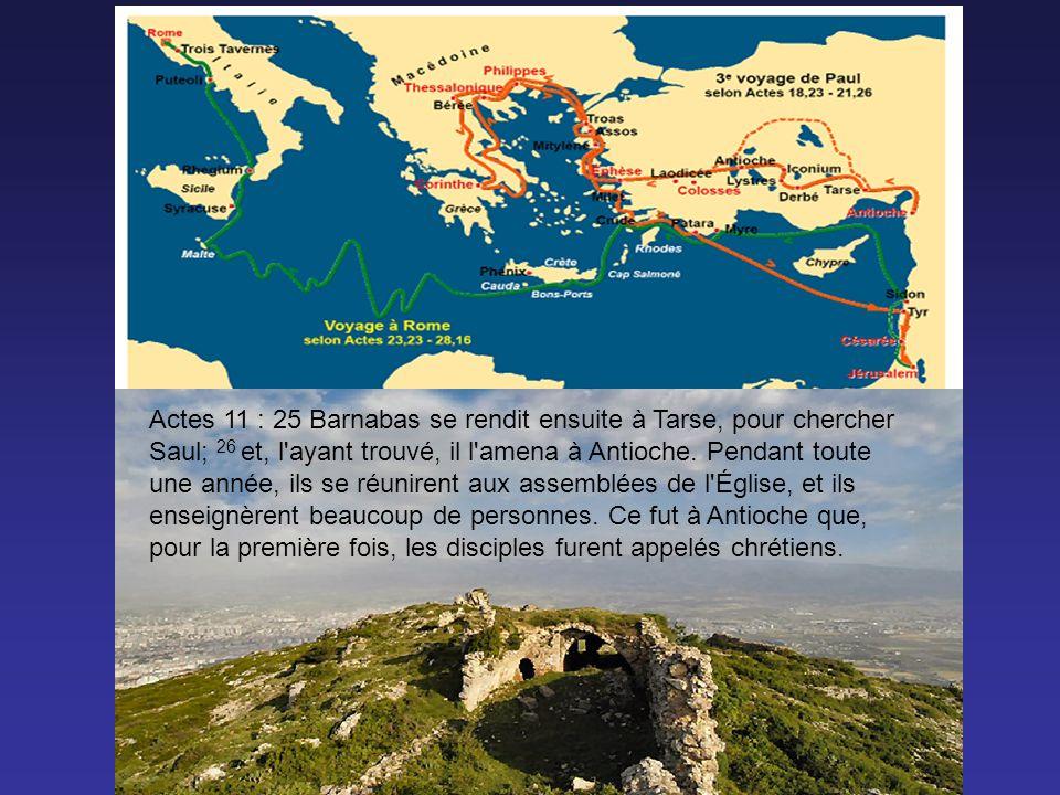 Antioche Actes 11 : 25 Barnabas se rendit ensuite à Tarse, pour chercher Saul; 26 et, l ayant trouvé, il l amena à Antioche.