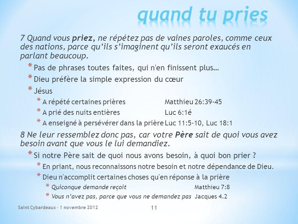 7 Quand vous priez, ne répétez pas de vaines paroles, comme ceux des nations, parce quils simaginent quils seront exaucés en parlant beaucoup.