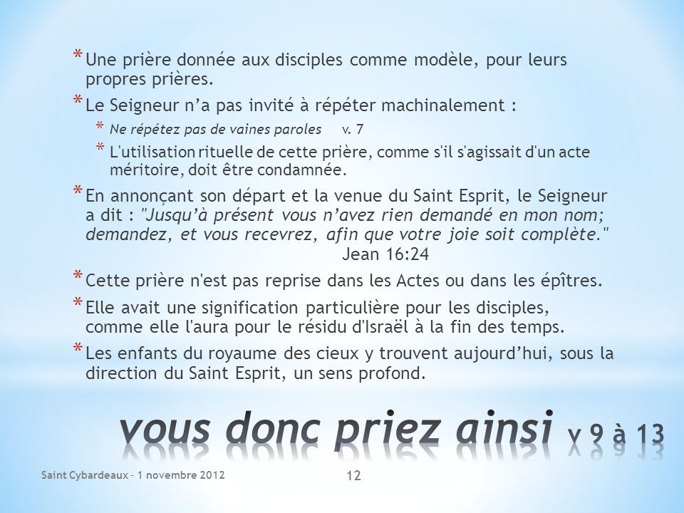 Saint Cybardeaux – 1 novembre 2012 12 * Une prière donnée aux disciples comme modèle, pour leurs propres prières.