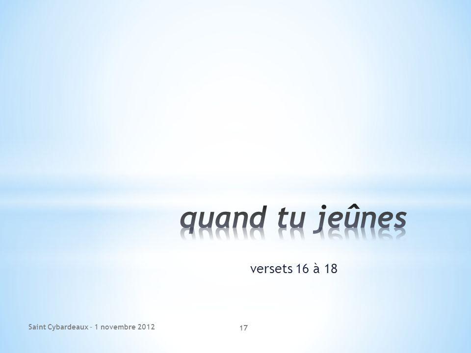 versets 16 à 18 Saint Cybardeaux – 1 novembre 2012 17