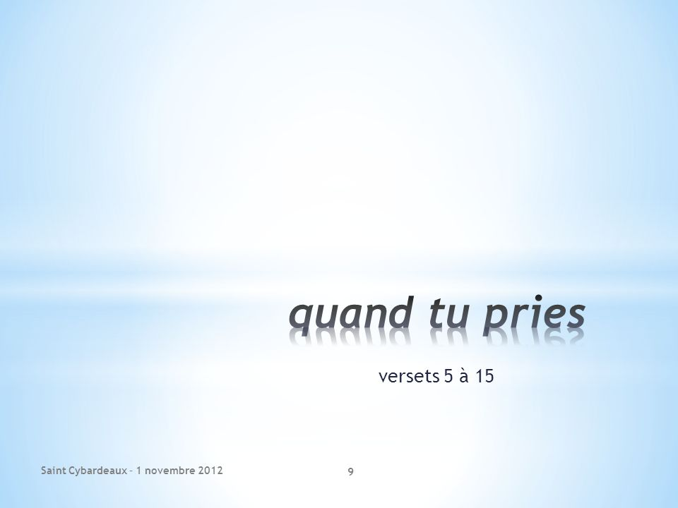 versets 5 à 15 Saint Cybardeaux – 1 novembre 2012 9