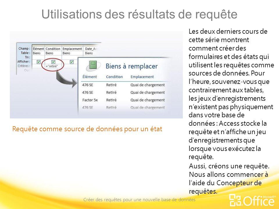 Utilisations des résultats de requête Créer des requêtes pour une nouvelle base de données Requête comme source de données pour un état Les deux derni