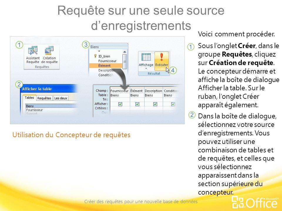 Requête sur une seule source denregistrements Créer des requêtes pour une nouvelle base de données Utilisation du Concepteur de requêtes Voici comment