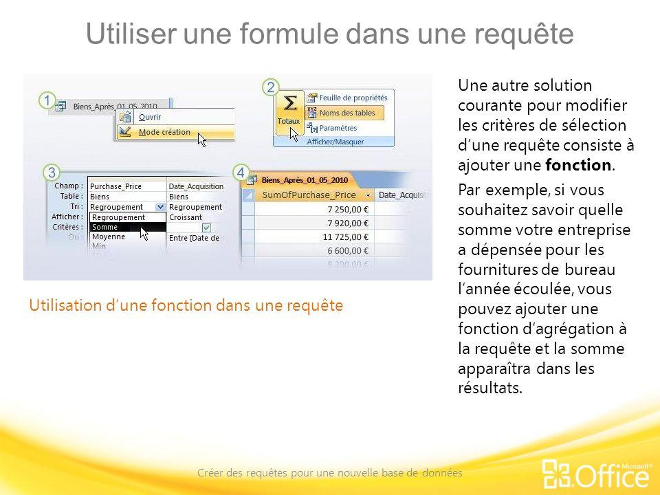Utiliser une formule dans une requête Créer des requêtes pour une nouvelle base de données Utilisation dune fonction dans une requête Une autre soluti