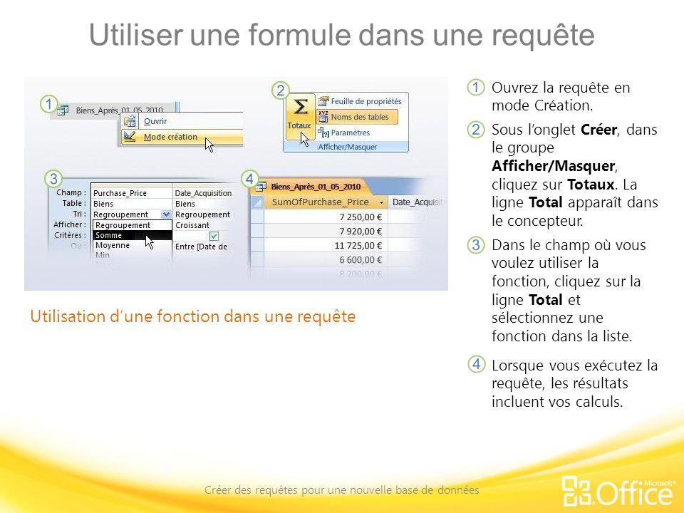 Utiliser une formule dans une requête Créer des requêtes pour une nouvelle base de données Utilisation dune fonction dans une requête Ouvrez la requêt