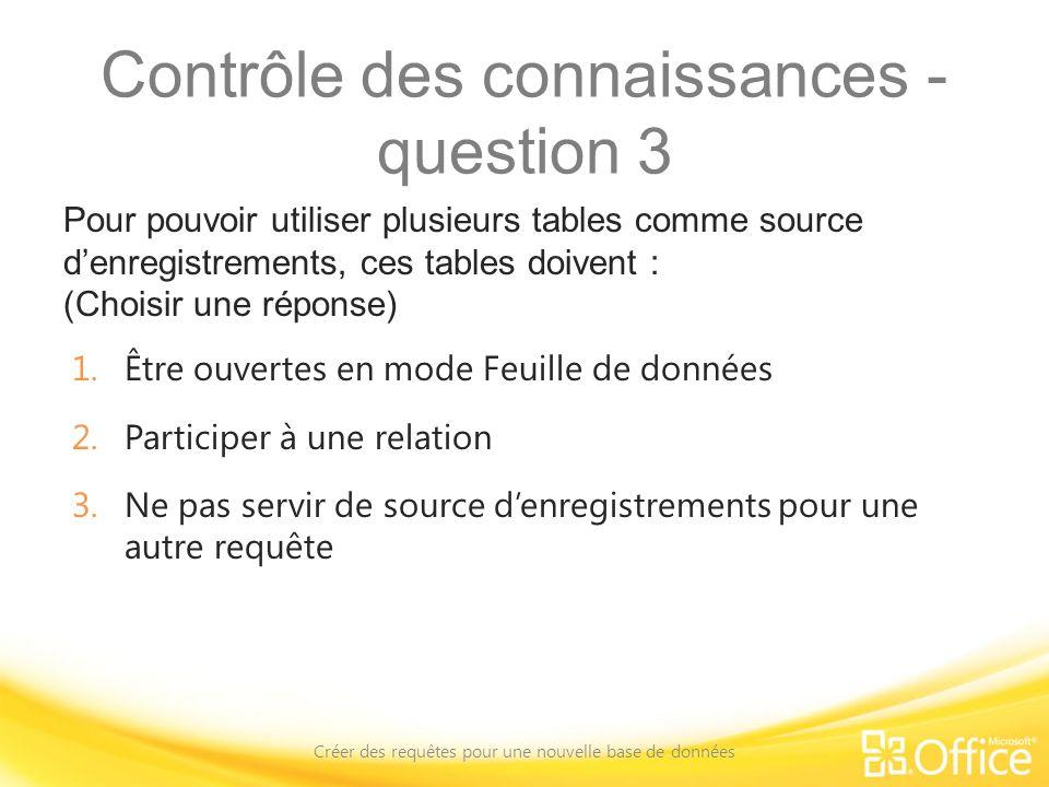 Contrôle des connaissances - question 3 Pour pouvoir utiliser plusieurs tables comme source denregistrements, ces tables doivent : (Choisir une répons