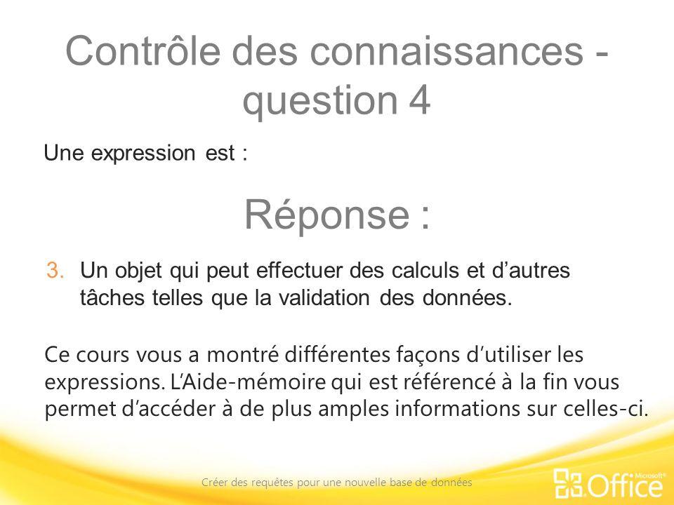 Contrôle des connaissances - question 4 Créer des requêtes pour une nouvelle base de données Ce cours vous a montré différentes façons dutiliser les e