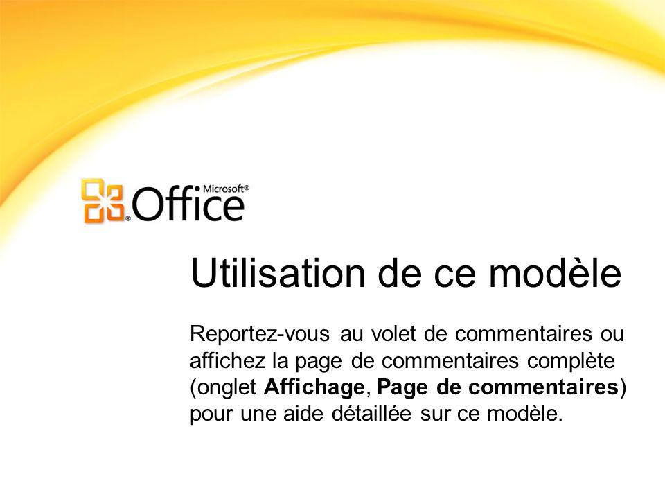 Utilisation de ce modèle Reportez-vous au volet de commentaires ou affichez la page de commentaires complète (onglet Affichage, Page de commentaires)
