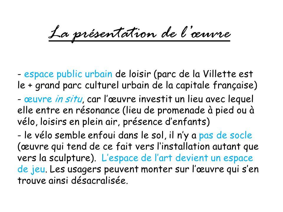 La présentation de lœuvre - espace public urbain de loisir (parc de la Villette est le + grand parc culturel urbain de la capitale française) - œuvre