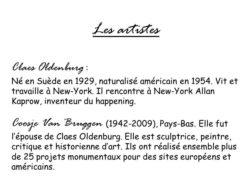 Les artistes Claes Oldenburg : Né en Suède en 1929, naturalisé américain en 1954. Vit et travaille à New-York. Il rencontre à New-York Allan Kaprow, i