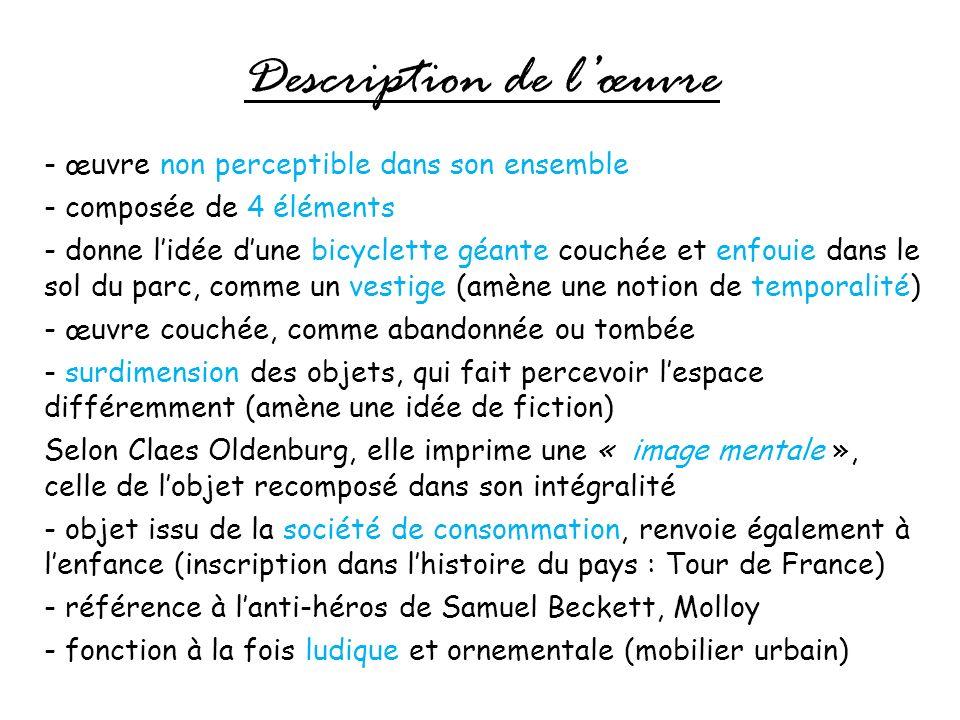 Description de lœuvre - œuvre non perceptible dans son ensemble - composée de 4 éléments - donne lidée dune bicyclette géante couchée et enfouie dans