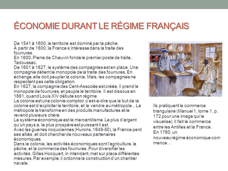 ÉCONOMIE DURANT LE RÉGIME FRANÇAIS De 1541 à 1600, le territoire est dominé par la pêche. À partir de 1600, la France sintéresse dans la traite des fo