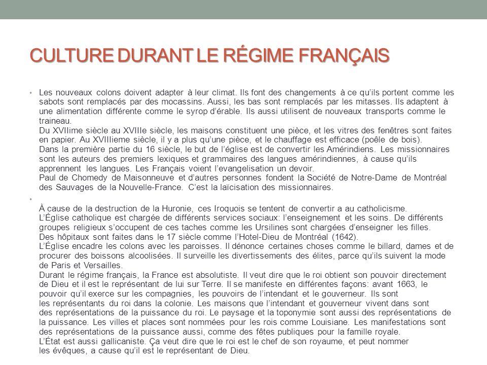 CULTURE DURANT LE RÉGIME FRANÇAIS Les nouveaux colons doivent adapter à leur climat. Ils font des changements à ce quils portent comme les sabots sont