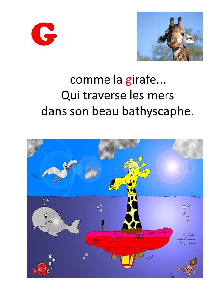 G comme la girafe... Qui traverse les mers dans son beau bathyscaphe.