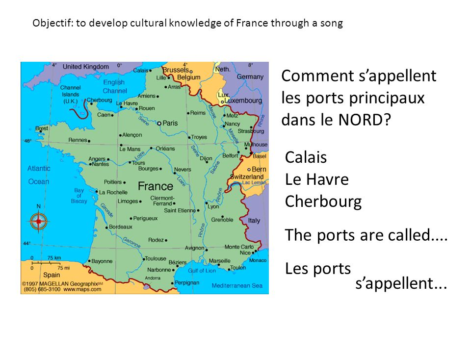 Objectif: to develop cultural knowledge of France through a song Comment sappellent les ports principaux dans le NORD? Calais Le Havre Cherbourg The p