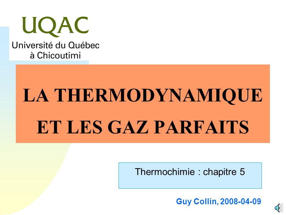 Guy Collin, 2008-04-09 LA THERMODYNAMIQUE ET LES GAZ PARFAITS Thermochimie : chapitre 5