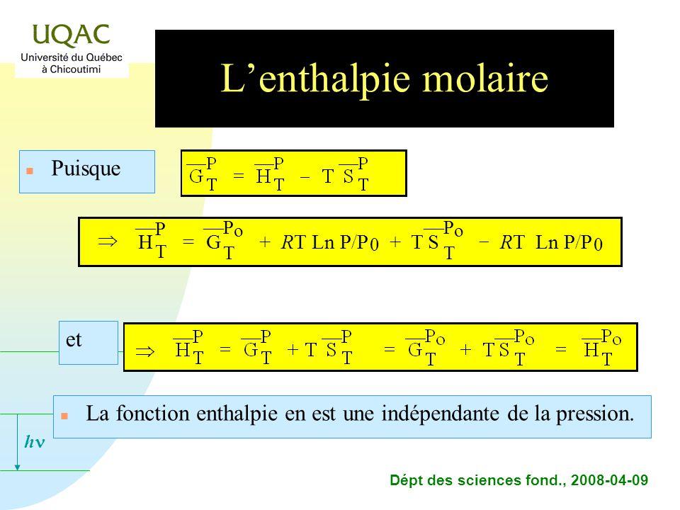 h Dépt des sciences fond., 2008-04-09 Lenthalpie molaire n Puisque et n La fonction enthalpie en est une indépendante de la pression.