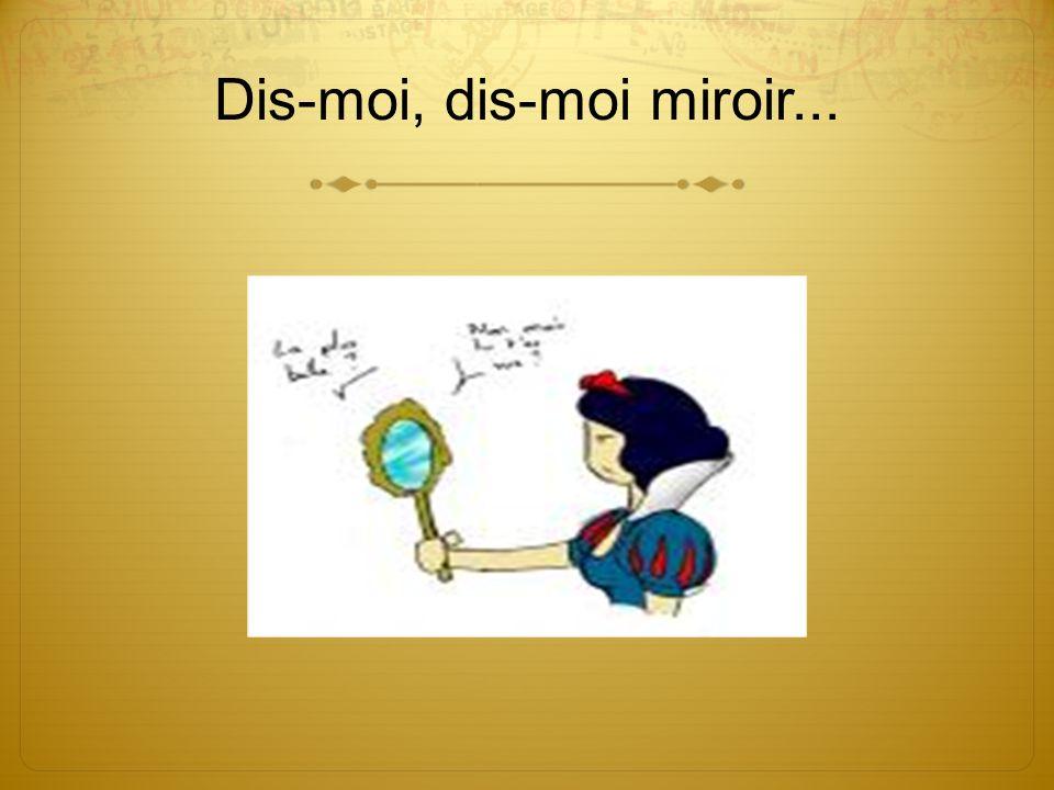 Dis-moi, dis-moi miroir...