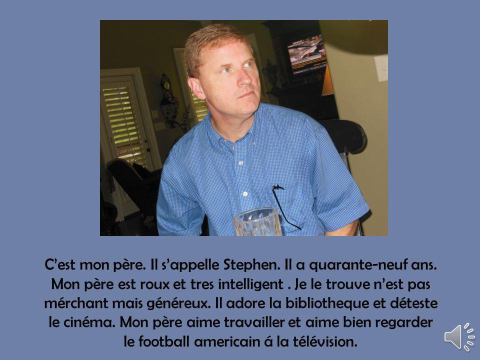 Cest mon père.Il sappelle Stephen. Il a quarante-neuf ans.