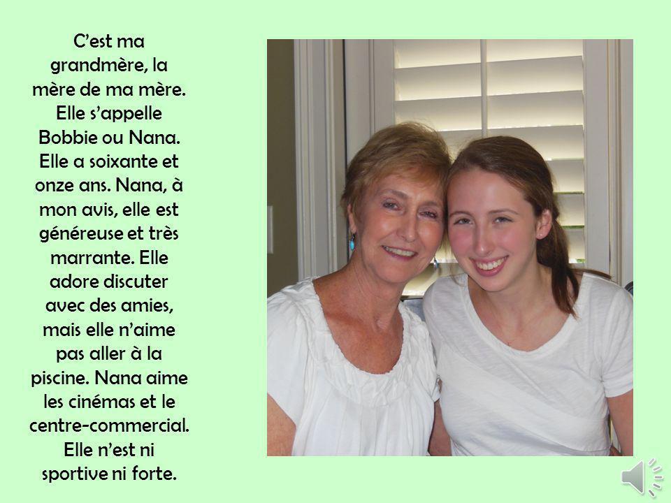 Cest ma grandmère, la mère de ma mère.Elle sappelle Bobbie ou Nana.