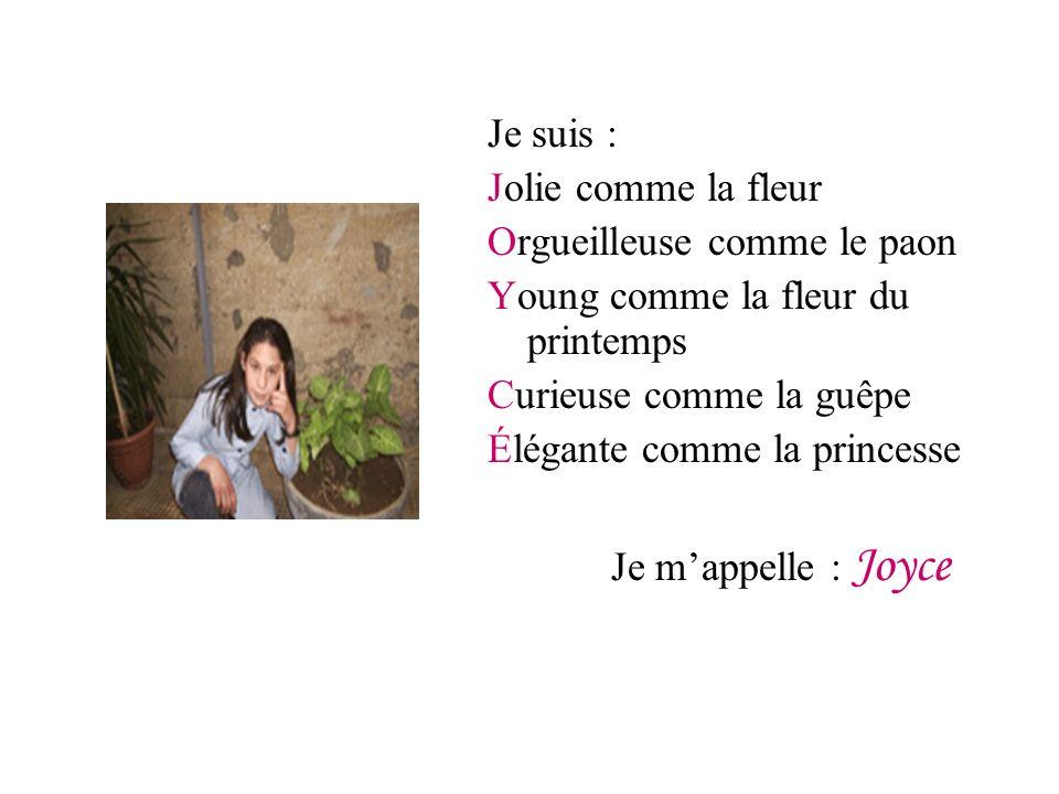 Je suis : Jolie comme la fleur Orgueilleuse comme le paon Young comme la fleur du printemps Curieuse comme la guêpe Élégante comme la princesse Je mappelle : Joyce