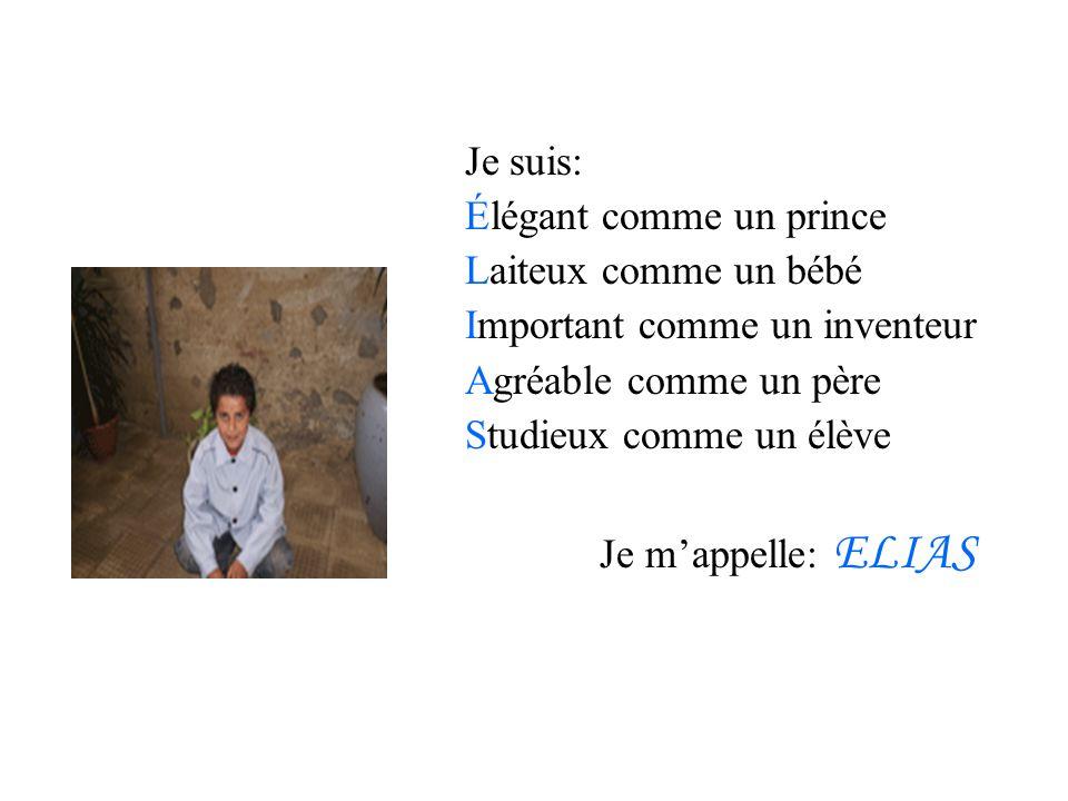 Je suis: Élégant comme un prince Laiteux comme un bébé Important comme un inventeur Agréable comme un père Studieux comme un élève Je mappelle: ELIAS