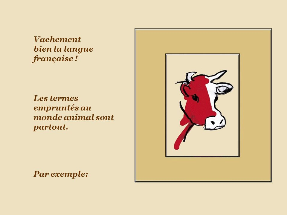 C est sûr, vous serez un crapaud mort d amour.elle vous traite comme un chien… …la vache.
