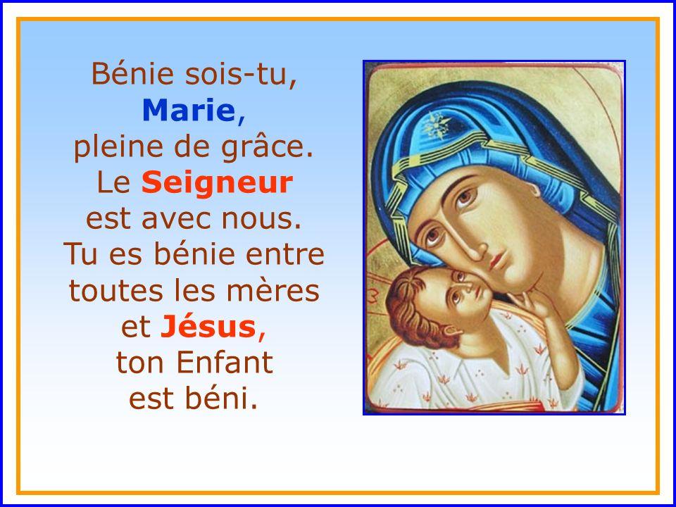 ..Bénie sois-tu, Marie, pleine de grâce. Le Seigneur est avec nous.