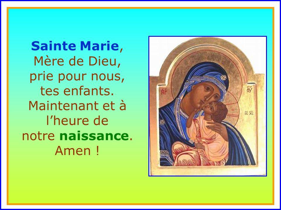 ..Sainte Marie, Mère de Dieu, prie pour nous, tes enfants.