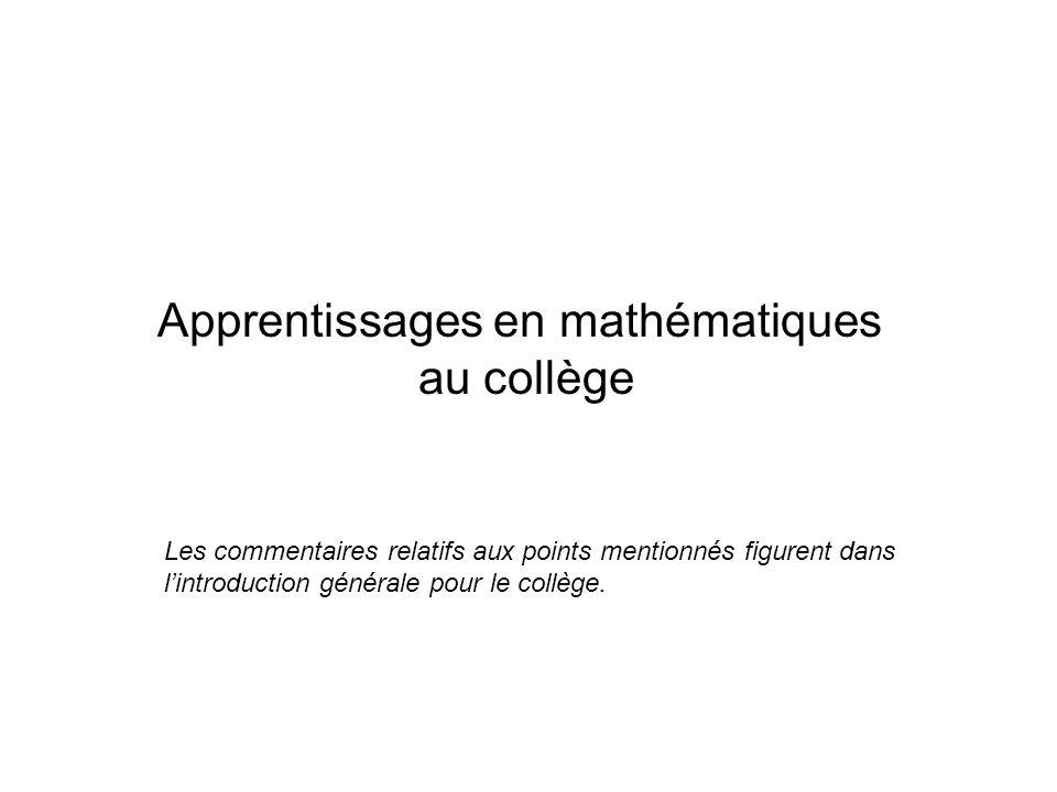 Apprentissages en mathématiques au collège Les commentaires relatifs aux points mentionnés figurent dans lintroduction générale pour le collège.