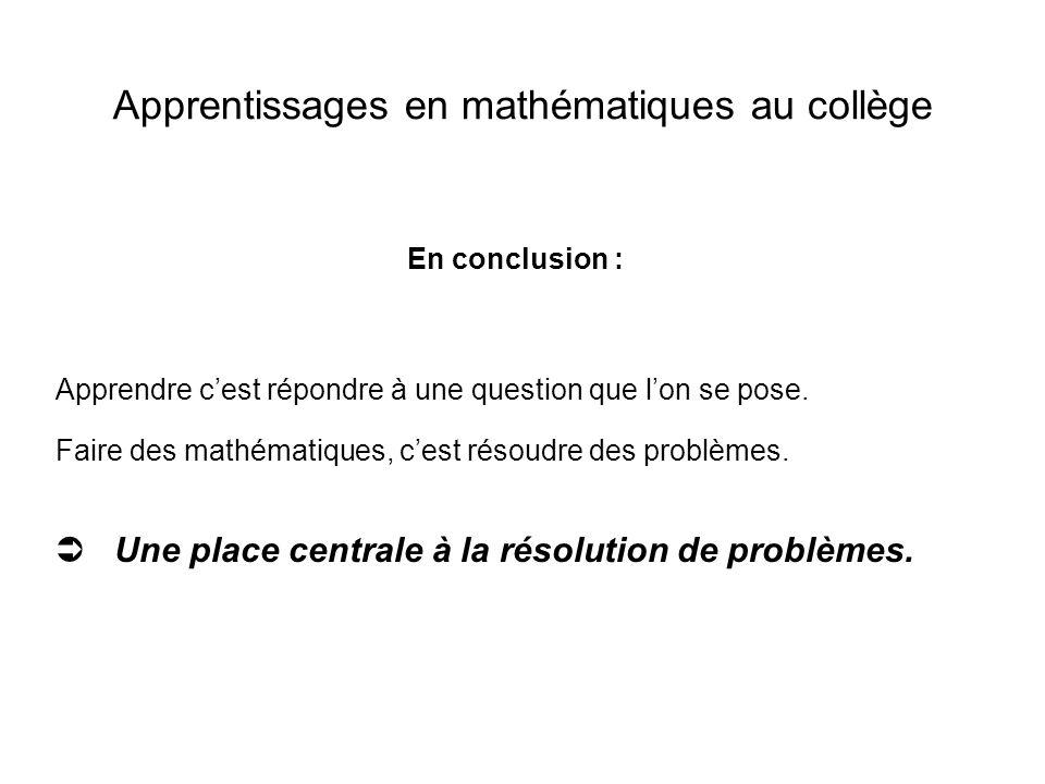 Apprentissages en mathématiques au collège Apprendre cest répondre à une question que lon se pose.